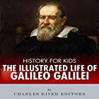 History for Kids: The Illustrated Life of Galileo Galilei Hörbuch von  Charles River Editors Gesprochen von: Tracey Norman