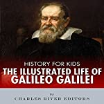 History for Kids: The Illustrated Life of Galileo Galilei |  Charles River Editors