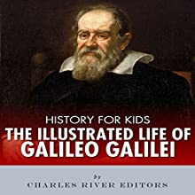 History for Kids: The Illustrated Life of Galileo Galilei Audiobook by  Charles River Editors Narrated by Tracey Norman