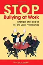 Stop Bullying at Work: Strategies and Tools for HR and Legal Professionals