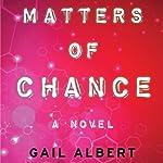 Matters of Chance: A Novel | Gail Albert