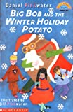 Big Bob And The Winter Holiday Potato (level 1) (Hello Reader) (0439042437) by Pinkwater, Daniel