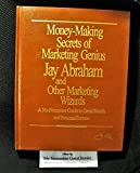 img - for Money-Making Secrets of Marketing Genius Jay Abraham and Other Marketing Wizards: A No-Nonsense Guide to Great Wealth and Personal Fortune book / textbook / text book