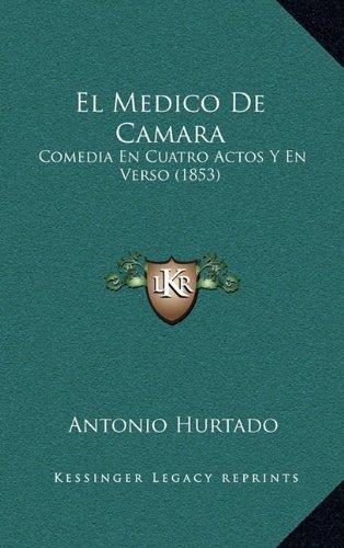 El Medico de Camara: Comedia En Cuatro Actos y En Verso (1853)