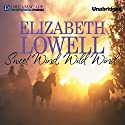 Sweet Wind, Wild Wind (       UNABRIDGED) by Elizabeth Lowell Narrated by Laural Merlington