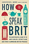 How to Speak Brit: The Quintessential...