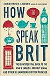 How to Speak Brit: The Quintessential...