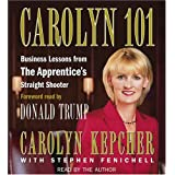 Carolyn 101: Business Lessons from The Apprentice's Straight Shooter ~ Carolyn Kepcher