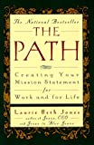 The Path: Creating Your Mission Statement for Work and for Life (0786882417) by Jones, Laurie Beth