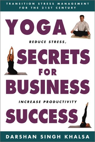Yoga Secrets for Business Success: Transition Stress Management for the 21st Century, Darshan Singh Khalsa
