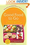 Good Food to Go: Healthy Lunches Your...