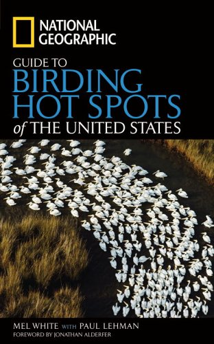 """National Geographic"" Guide to Birding Hot Spots of the United States (National Geographic Guide)"