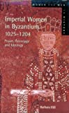 Imperial Women in Byzantium 1025-1204: Power, Patronage, and Ideology (Women and Men in History) (0582303532) by Hill, Barbara