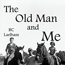 The Old Man and Me (       UNABRIDGED) by R. C. Larlham Narrated by Arrowhead Studios, Karl Leuba