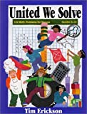 Tim Erickson United We Solve: 116 Math Problems for Groups, Grades 5-10