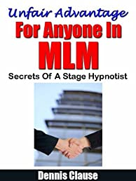 UNFAIR ADVANTAGE FOR ANYONE IN MLM. Secrets of a Stage Hypnotist