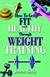 img - for How to Get Fit and Healthy Through Weight Training book / textbook / text book