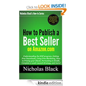 How to Publish a Best Seller on Amazon - Understanding the KDP program, Free Downloads, Free Marketing, How to...