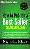 How to Publish a Best Seller on Amazon - Understanding the KDP program, Free Downloads, Free Marketing, How to Price your Ebook, Formatting to Kindle, ... and more... (Nicholas Black's How-to Series)