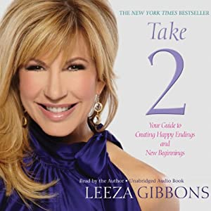Take 2: Your Guide to Creating Happy Endings and New Beginnings | [Leeza Gibbons]