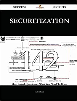 Securitization 142 Success Secrets: 142 Most Asked Questions On Securitization - What You Need To Know