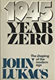 1945, Year Zero: The Shaping of the Modern Age (0385115024) by Lukacs, John