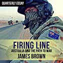 Quarterly Essay 62: Firing Line: Australia and the Path to War Audiobook by James Brown Narrated by James Brown