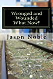 img - for Wronged and Wounded: What Now?: Choosing Forgiveness in a World of Other Options book / textbook / text book