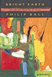 Bright Earth: Art and the Invention of Color (0374116792) by Philip Ball
