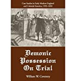 img - for [(Demonic Possession on Trial: Case Studies in Early Modern England and Colonial America, 1593-1692 * * )] [Author: William W Coventry] [Jan-2003] book / textbook / text book