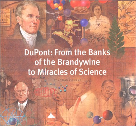 DuPont: From the Banks of the Brandywine to Miracles of Science, Adrian Kinnane