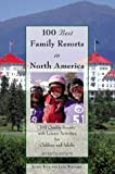 img - for 100 Best Family Resorts in North America, 7th: 100 Quality Resorts with Leisure Activities for Children and Adults (100 Best Series) book / textbook / text book