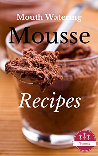 Mousse Recipes: Most Amazing Mousse Recipes Ever Offered by Vanessa Lane