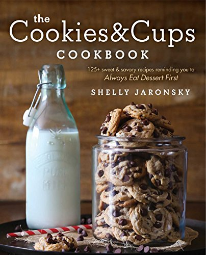 Download The Cookies & Cups Cookbook: 125+ sweet & savory recipes reminding you to Always Eat Dessert First