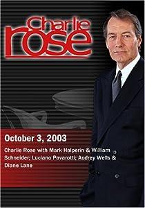 Charlie Rose with Mark Halperin & William Schneider; Luciano Pavarotti; Audrey Wells & Diane Lane (October 3, 2003)