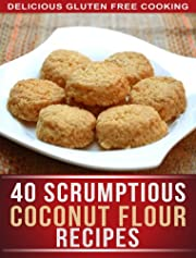 Coconut Flour Recipes: 40 Scrumptious Recipes For Celiac, Gluten free, And Paleo Diets (The Simple Recipe Series Book 1)
