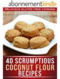 Coconut Flour Recipes: 40 Scrumptious Recipes For Celiac, Gluten free, And Paleo Diets (The Simple Recipe Series) (English Edition)