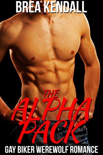 Brea Kendall - The Alpha Pack: Gay Biker Werewolf Romance