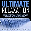 Ultimate Relaxation: Instant Stress Management, Chakra Balancing and Deep Relaxation with Hypnosis Meditation Sessions Speech by  MindandBody Xpert Narrated by  MindandBody Xpert