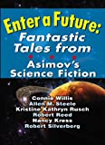 Enter A Future: Fantastic Tales from Asimovs Science Fiction