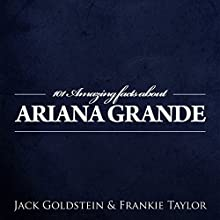 101 Amazing Facts About Ariana Grande Audiobook by Jack Goldstein, Frankie Taylor Narrated by Kent Harris