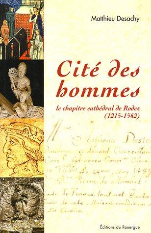 Cité des hommes : Le chapitre cathédral de Rodez (1215-1562)