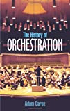 The History of Orchestration (0486212580) by Adam Carse