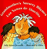 Grandmother's Nursery Rhymes/Las Nanas De Abuelita: Lullabies, Tongue Twisters, and Riddles from South America/Canciones De Cuna, Trabalenguas Y Adivinanzad De Suramerica