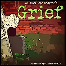 Grief (       UNABRIDGED) by William Hope Hodgson Narrated by Glenn Hascall