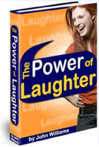 The Power of Laughter - How to be Happier, Healthier and Have More Fun