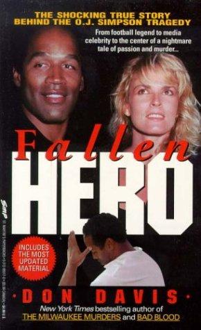 Fallen Hero/the Shocking True Story Behind the O.J. Simpson Tragedy, DON DAVIS