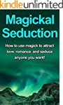 Magickal Seduction: How to use magick...