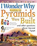 I Wonder Why Pyramids Were Built and Other Questions About Ancient Egypt (I Wonder Why)