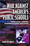 img - for The War Against America's Public Schools: Privatizing Schools, Commercializing Education by Bracey Gerald W. (2001-09-22) Paperback book / textbook / text book